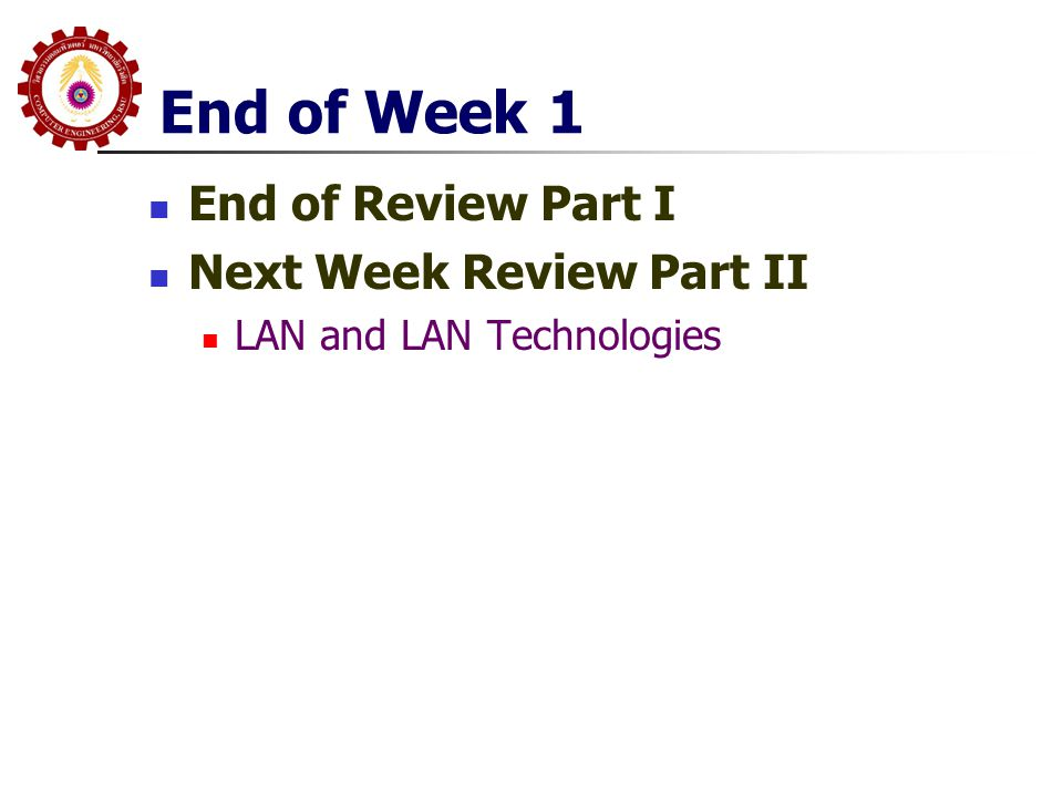 End of Week 1 End of Review Part I Next Week Review Part II