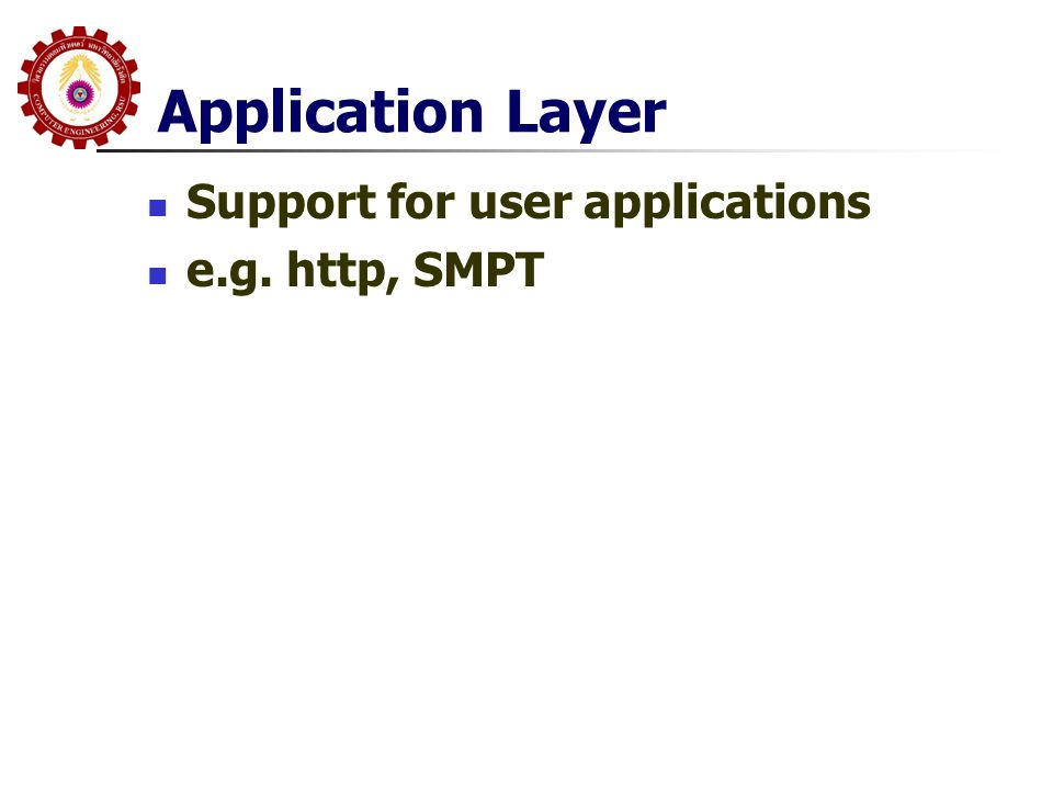 Application Layer Support for user applications e.g. http, SMPT