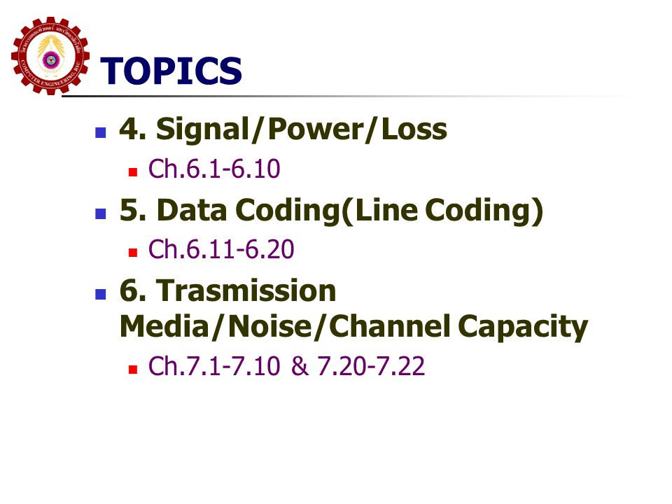 TOPICS 4. Signal/Power/Loss 5. Data Coding(Line Coding)