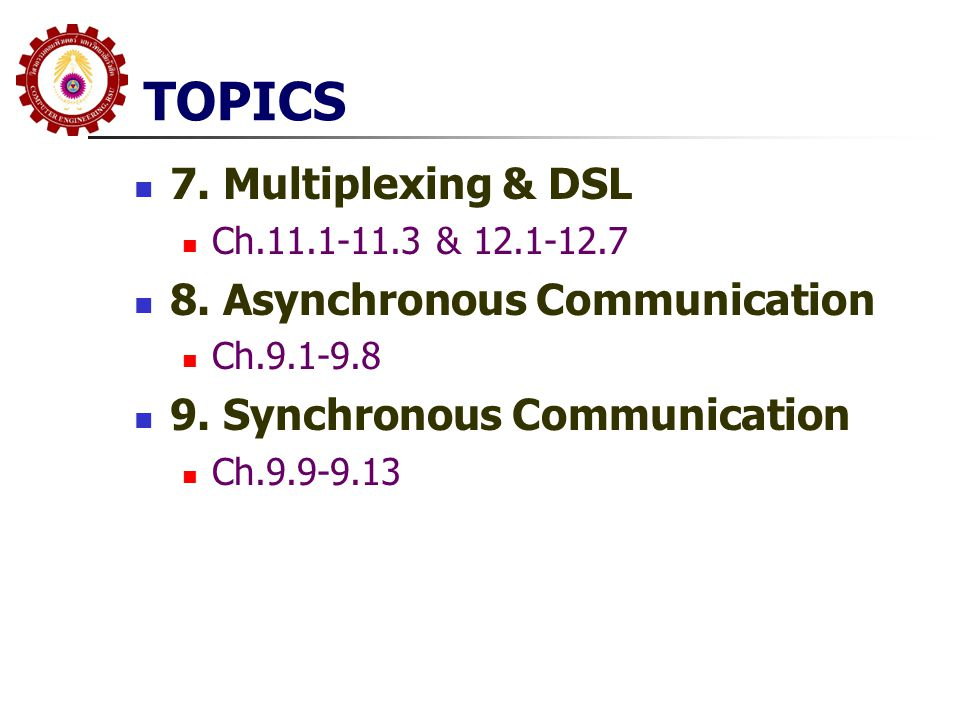 TOPICS 7. Multiplexing & DSL 8. Asynchronous Communication