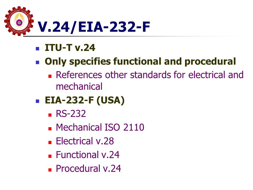 V.24/EIA-232-F ITU-T v.24 Only specifies functional and procedural
