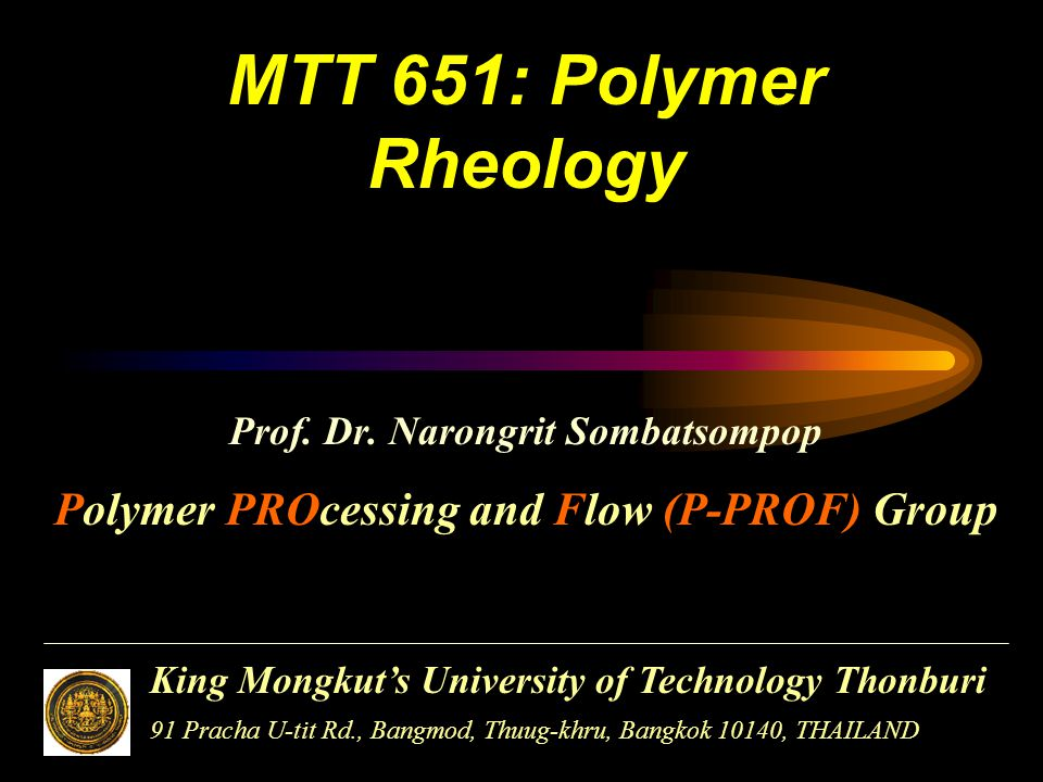 MTT 651: Polymer Rheology Polymer PROcessing and Flow (P-PROF) Group