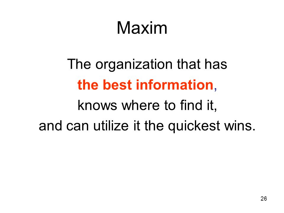 Maxim The organization that has the best information,
