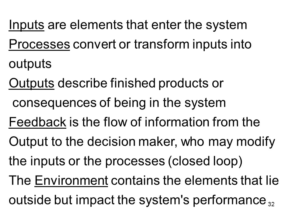 Inputs are elements that enter the system