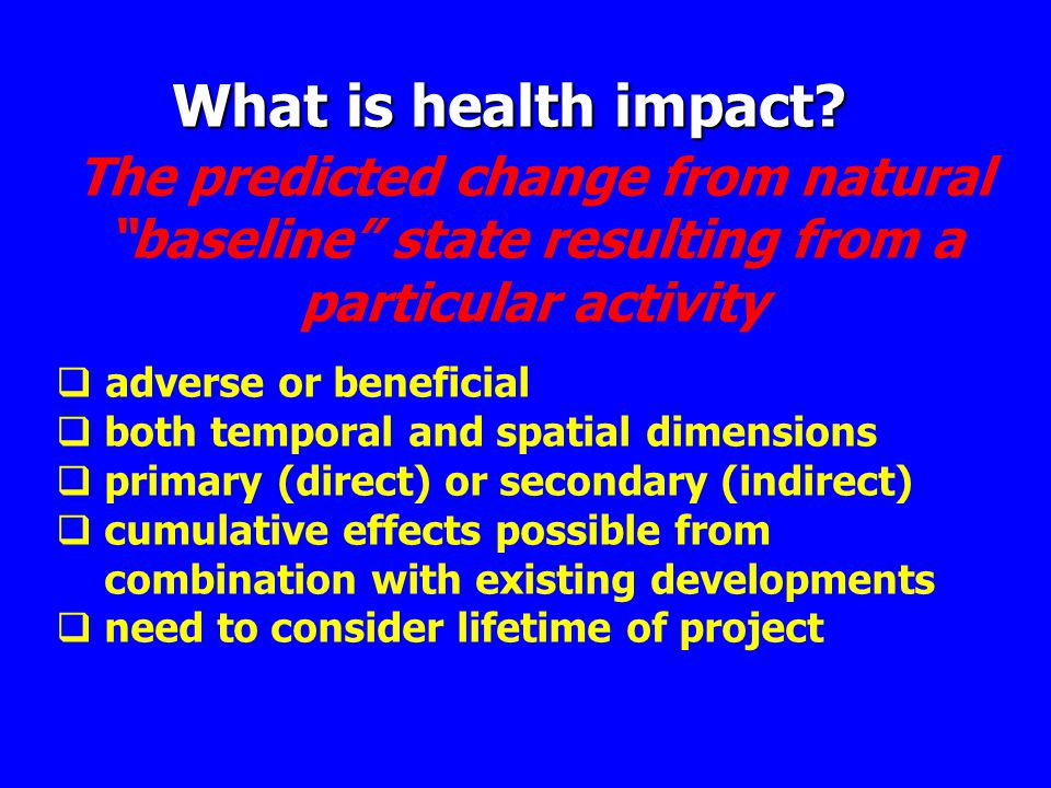 What is health impact The predicted change from natural baseline state resulting from a particular activity.