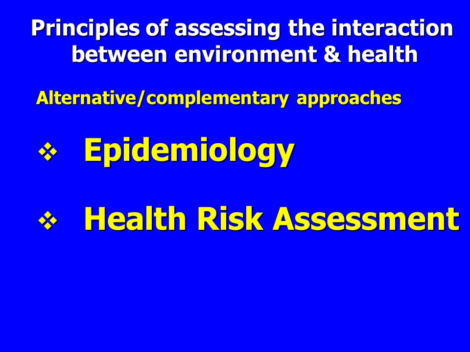 Principles of assessing the interaction between environment & health