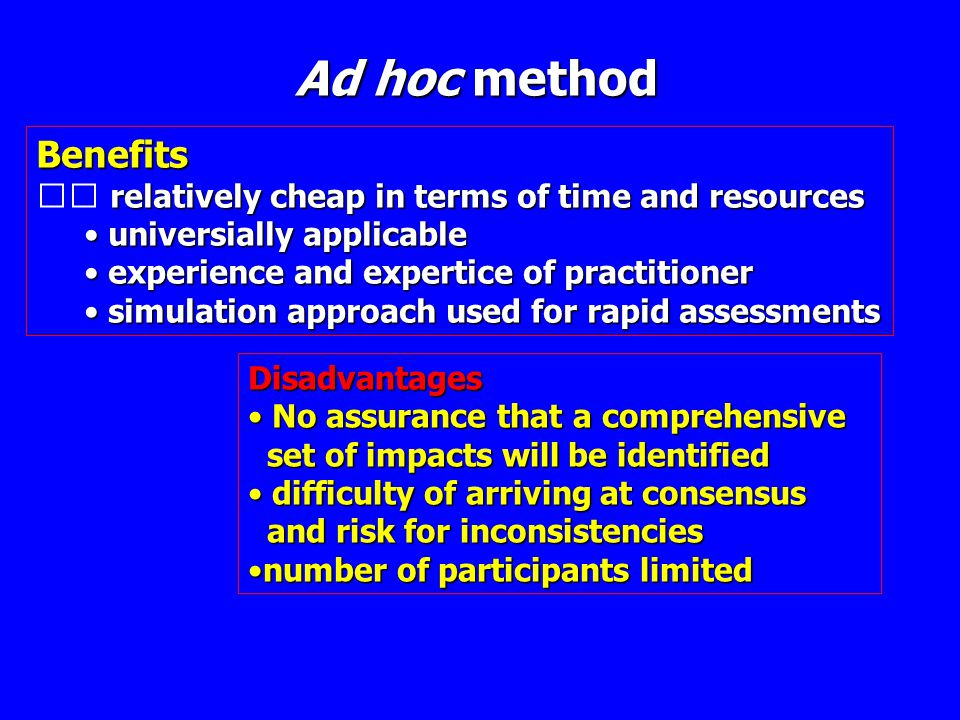 Ad hoc method Benefits. 􀂄 relatively cheap in terms of time and resources. universially applicable.
