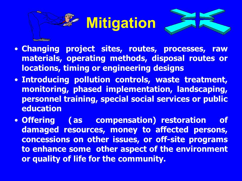Mitigation Changing project sites, routes, processes, raw materials, operating methods, disposal routes or locations, timing or engineering designs.