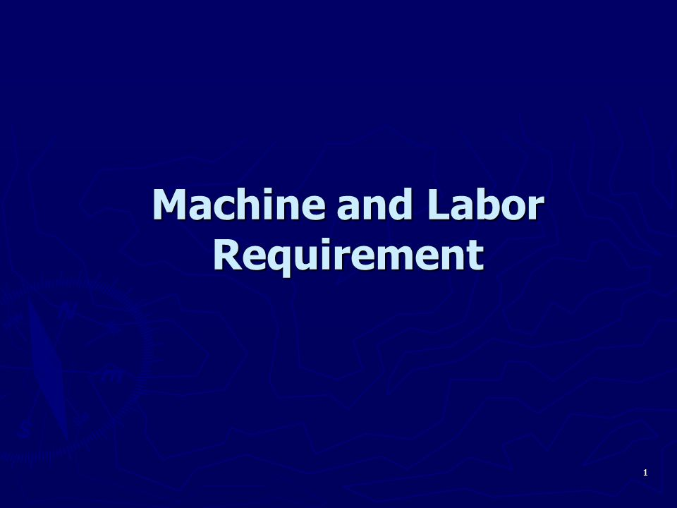 Machine and Labor Requirement