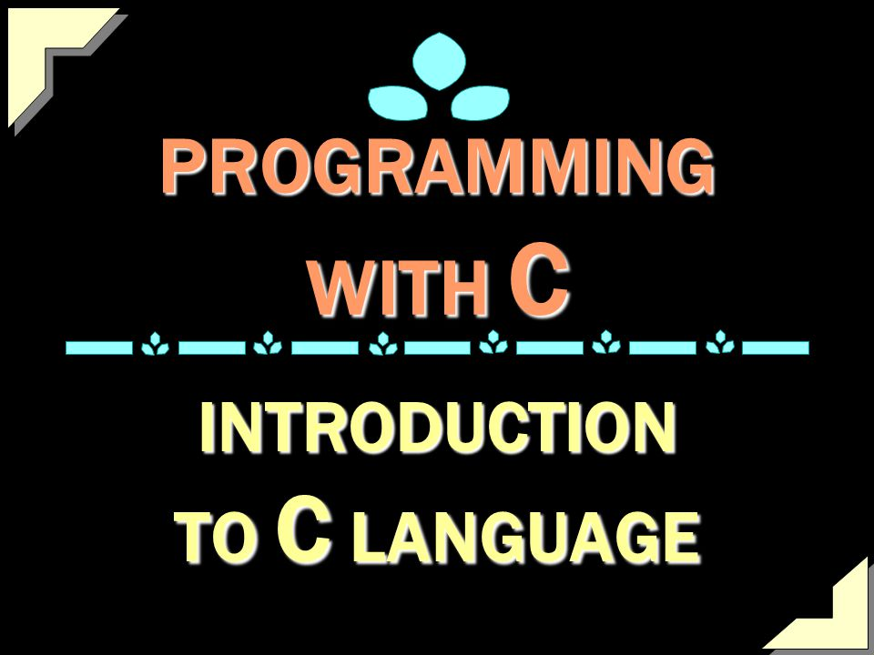 INTRODUCTION TO C LANGUAGE