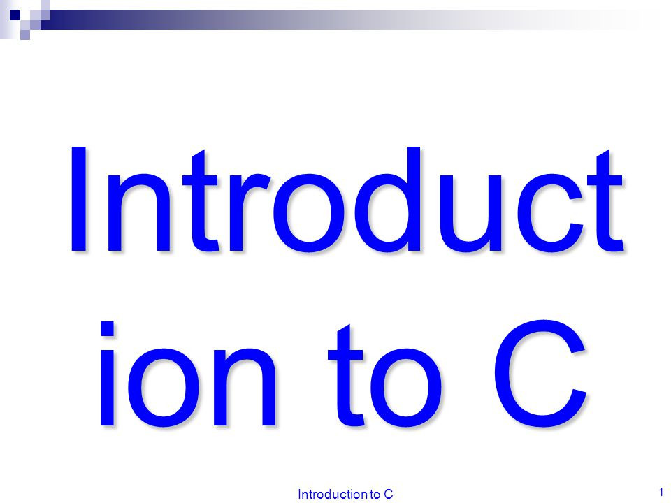 Introduction to C Introduction to C