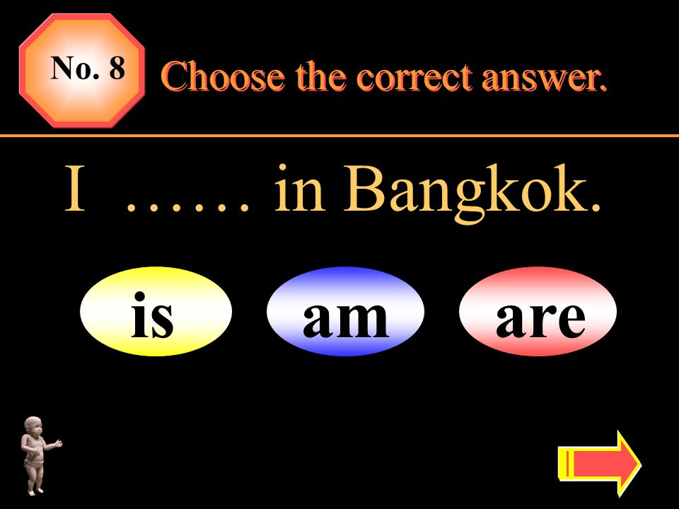 No. 8 Choose the correct answer. I …… in Bangkok. is am are