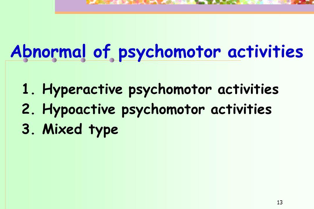 Abnormal of psychomotor activities