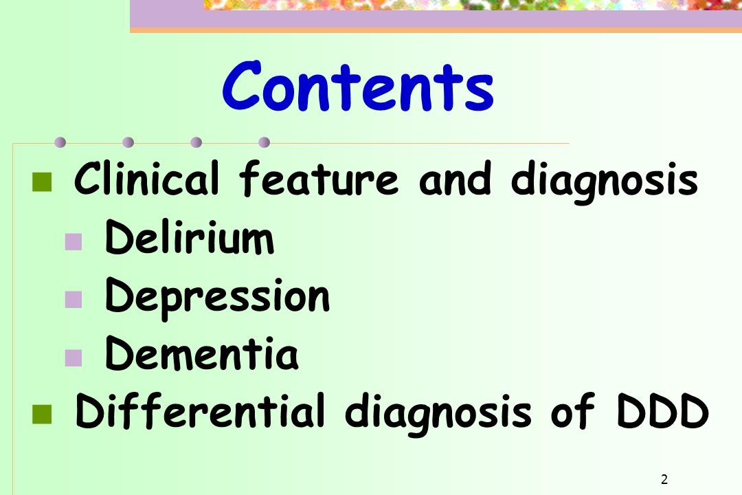 Contents Clinical feature and diagnosis Delirium Depression Dementia