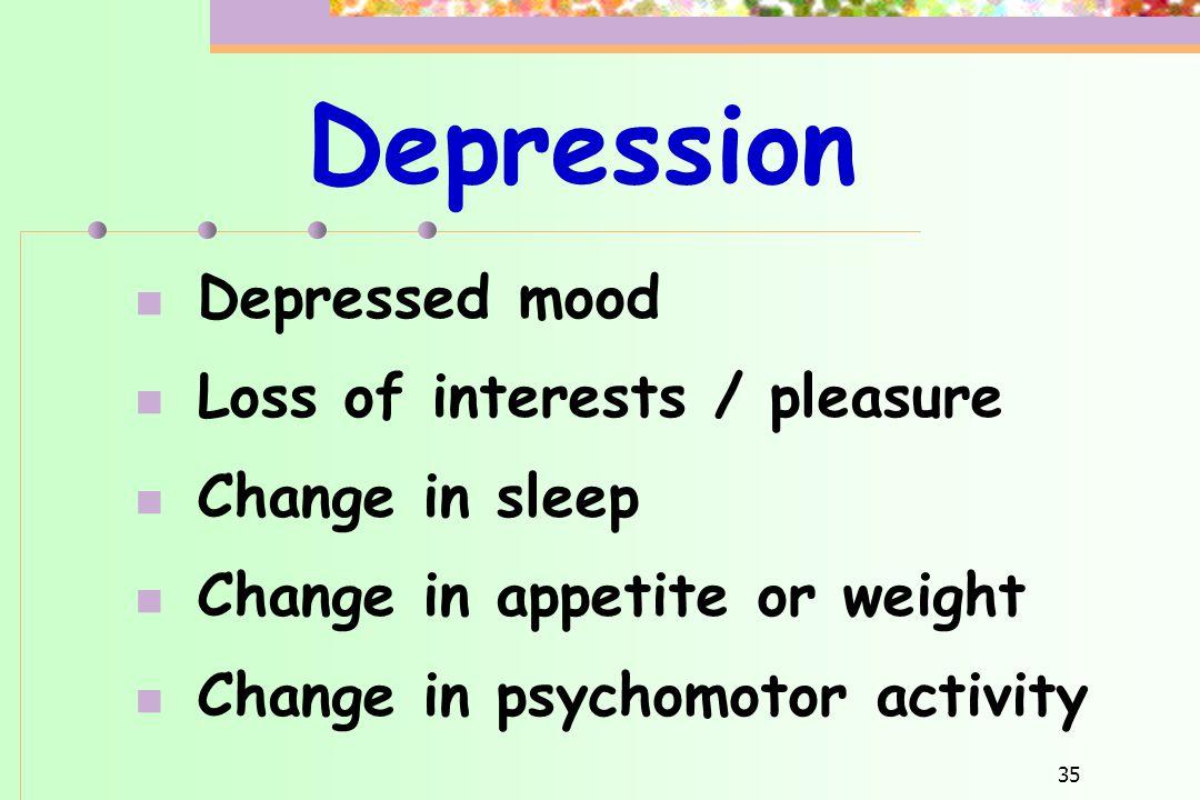 Depression Depressed mood Loss of interests / pleasure Change in sleep
