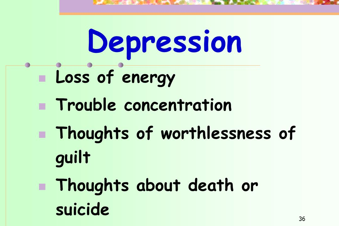 Depression Loss of energy Trouble concentration