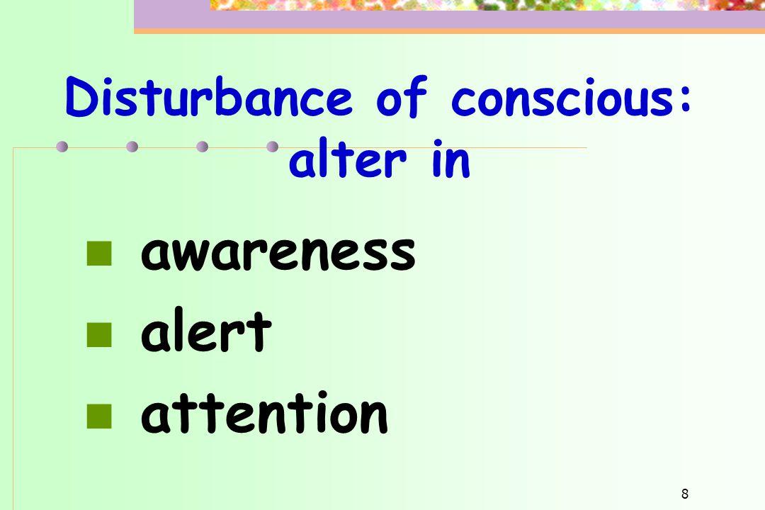Disturbance of conscious: alter in