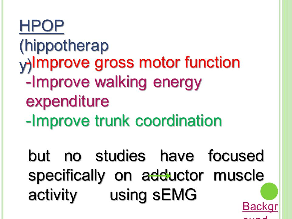 Improve gross motor function Improve walking energy expenditure