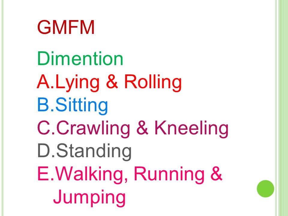 GMFM Dimention Lying & Rolling Sitting Crawling & Kneeling Standing Walking, Running & Jumping