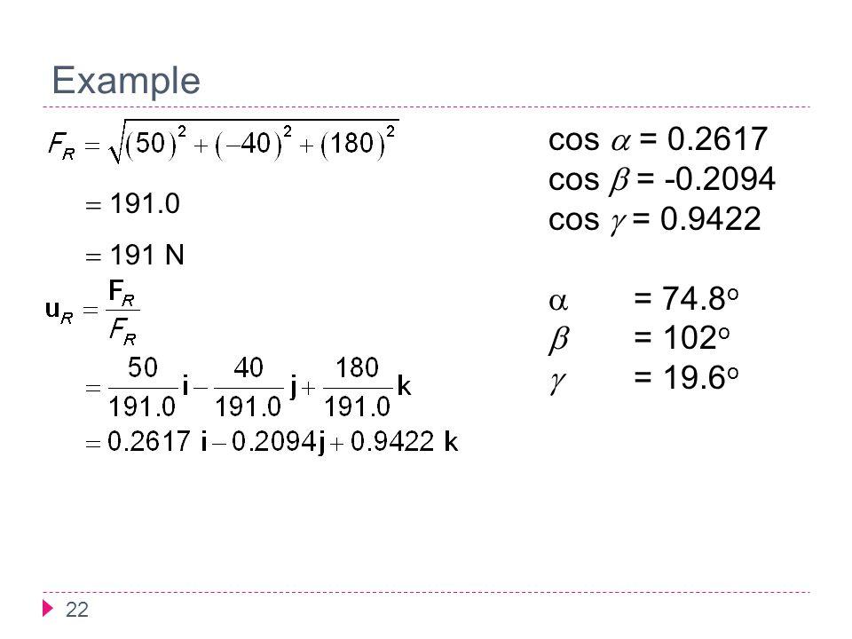 Example cos a = 0.2617 cos b = -0.2094 cos g = 0.9422 = 74.8o b = 102o