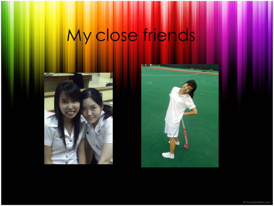 My close friends