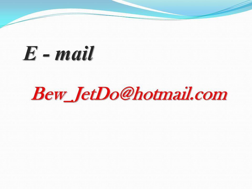 E - mail Bew_JetDo@hotmail.com
