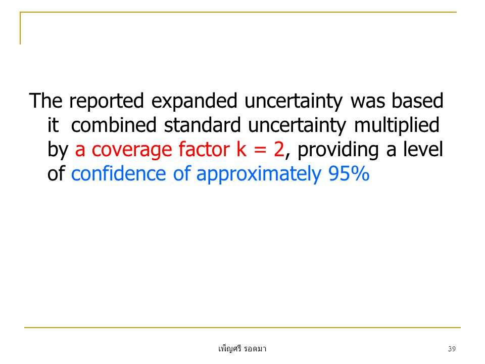The reported expanded uncertainty was based it combined standard uncertainty multiplied by a coverage factor k = 2, providing a level of confidence of approximately 95%