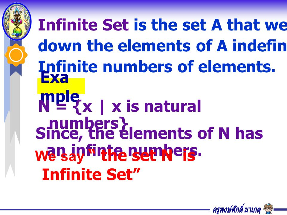 Infinite Set is the set A that we can continue writing