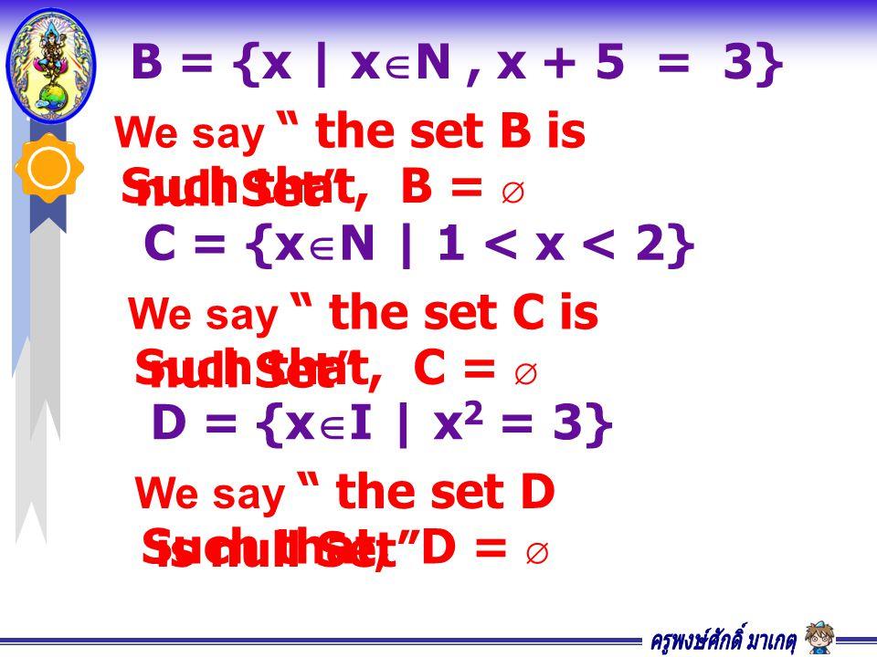 B = {x | xN , x + 5 = 3} C = {xN | 1 < x < 2}
