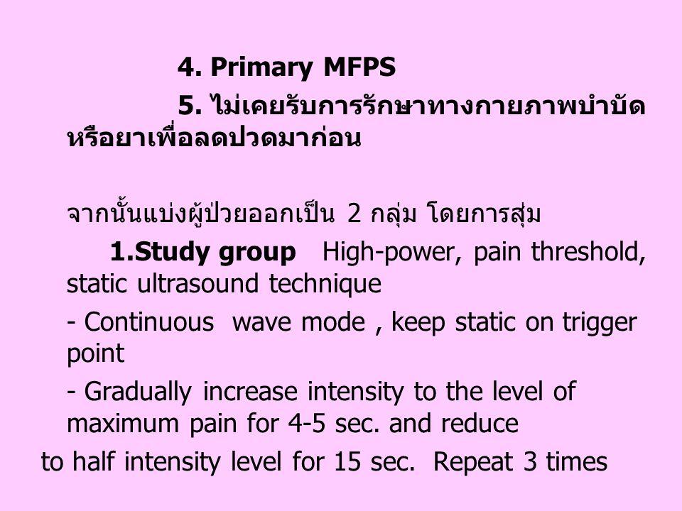4. Primary MFPS 5. ไม่เคยรับการรักษาทางกายภาพบำบัดหรือยาเพื่อลดปวดมาก่อน. จากนั้นแบ่งผู้ป่วยออกเป็น 2 กลุ่ม โดยการสุ่ม.