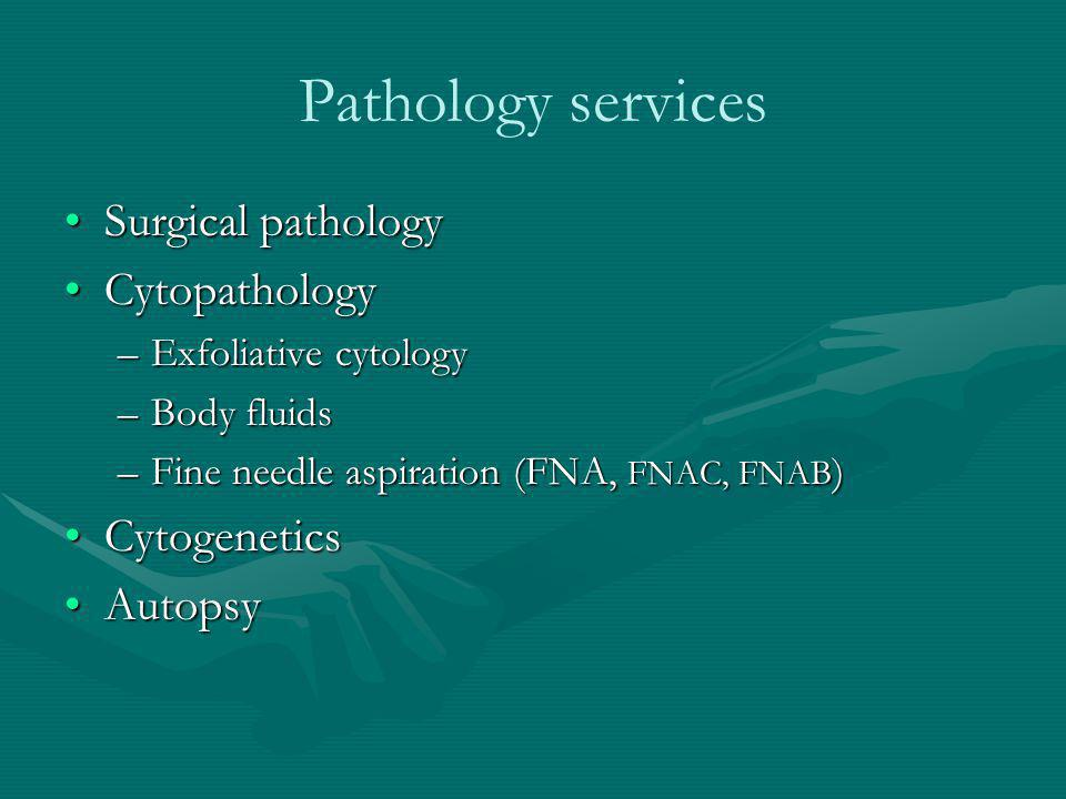 Pathology services Surgical pathology Cytopathology Cytogenetics