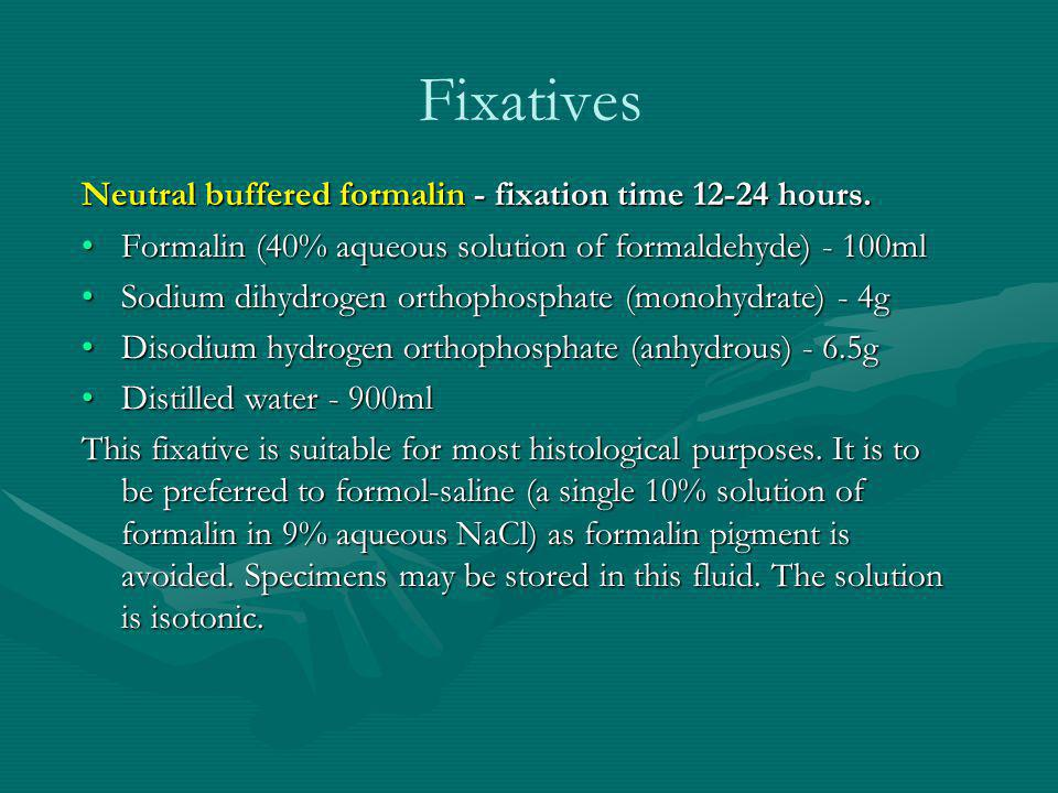 Fixatives Neutral buffered formalin - fixation time 12-24 hours.