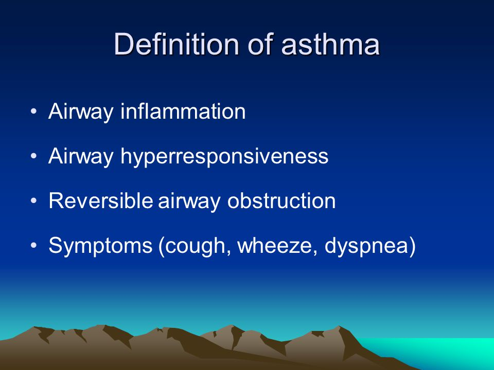 Definition of asthma Airway inflammation Airway hyperresponsiveness