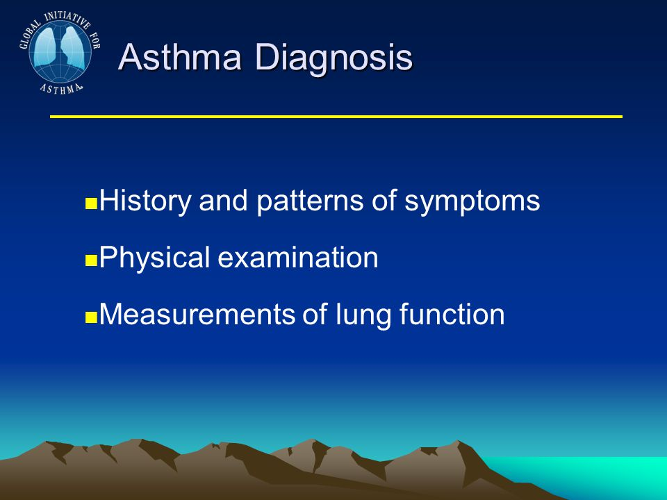 Asthma Diagnosis History and patterns of symptoms Physical examination