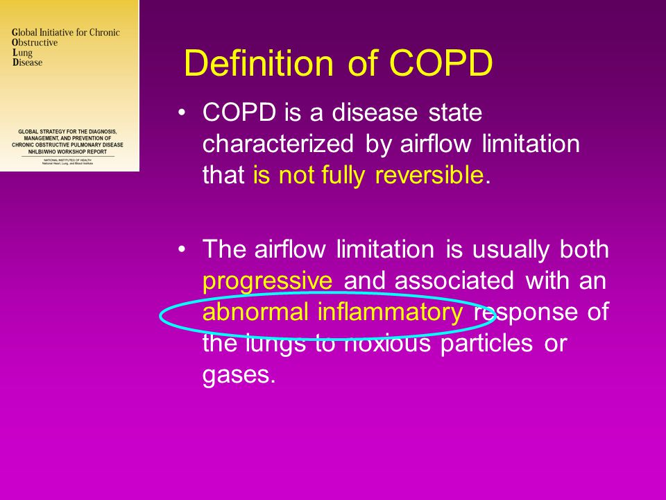 Definition of COPD COPD is a disease state characterized by airflow limitation that is not fully reversible.
