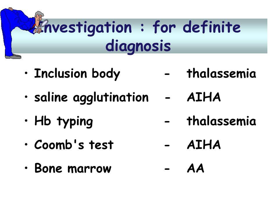 Investigation : for definite diagnosis