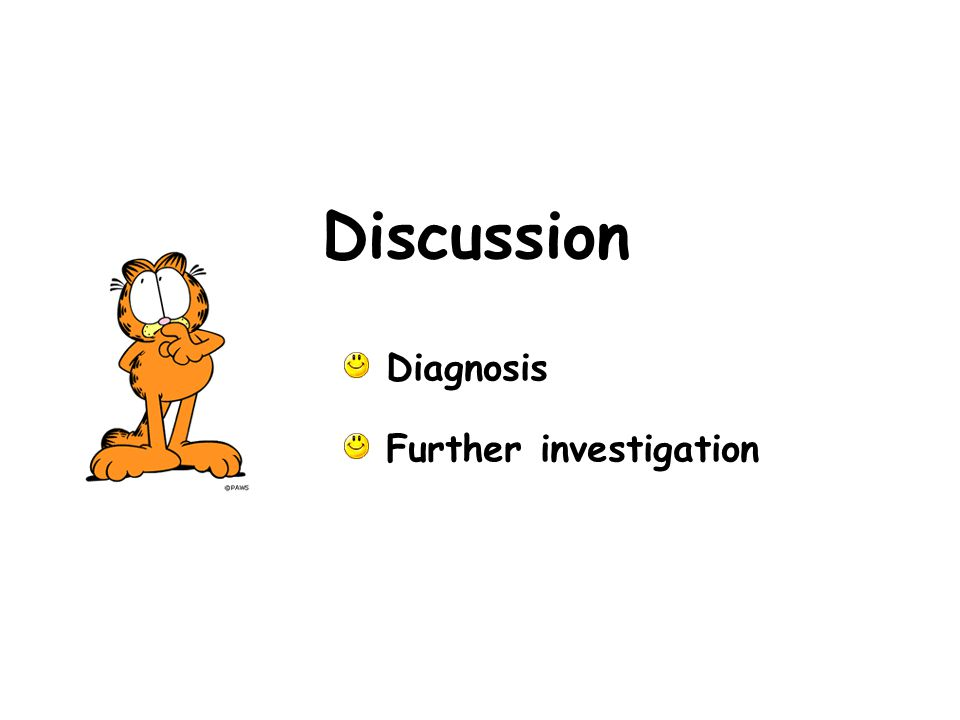 Discussion Diagnosis Further investigation