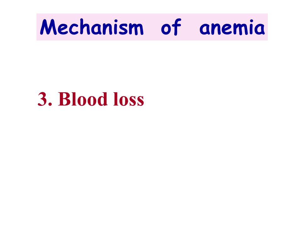 Mechanism of anemia 3. Blood loss