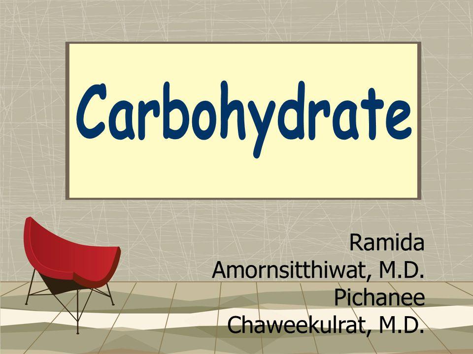 Carbohydrate Ramida Amornsitthiwat, M.D. Pichanee Chaweekulrat, M.D.
