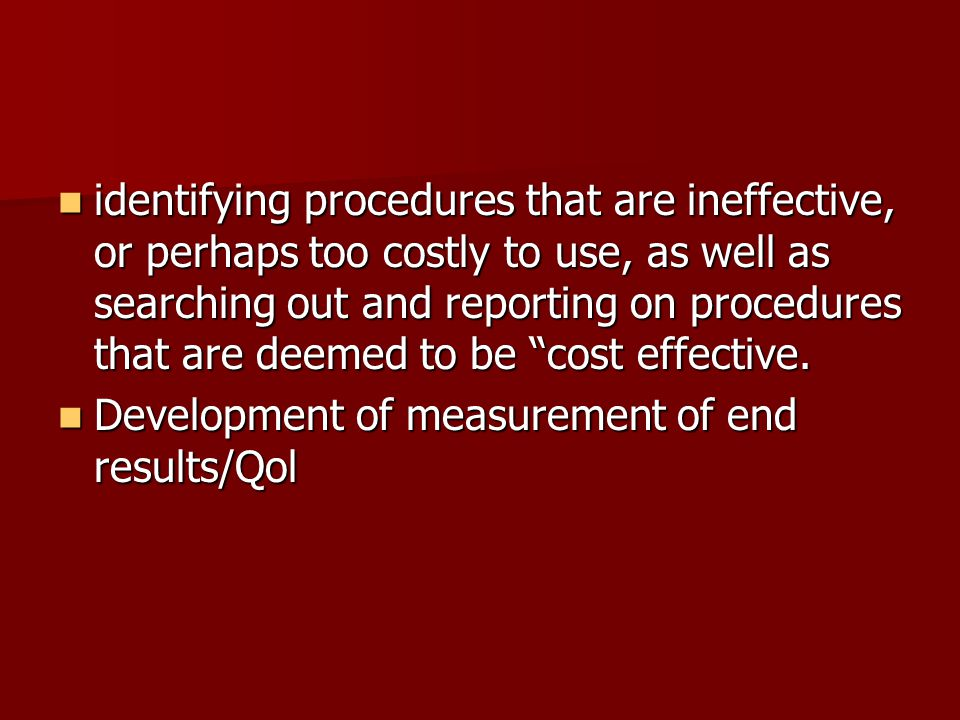 identifying procedures that are ineffective, or perhaps too costly to use, as well as searching out and reporting on procedures that are deemed to be cost effective.