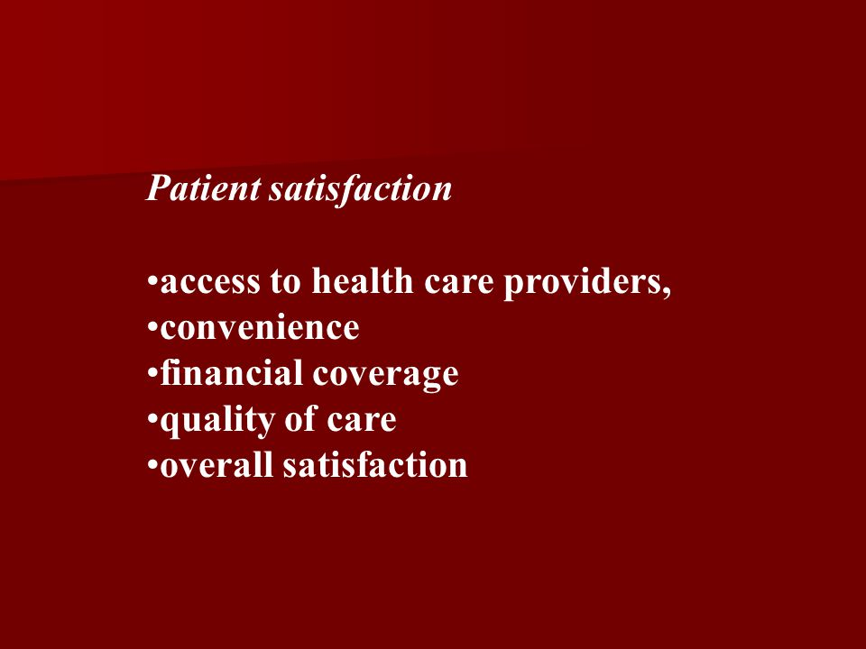 Patient satisfaction access to health care providers, convenience. financial coverage. quality of care.