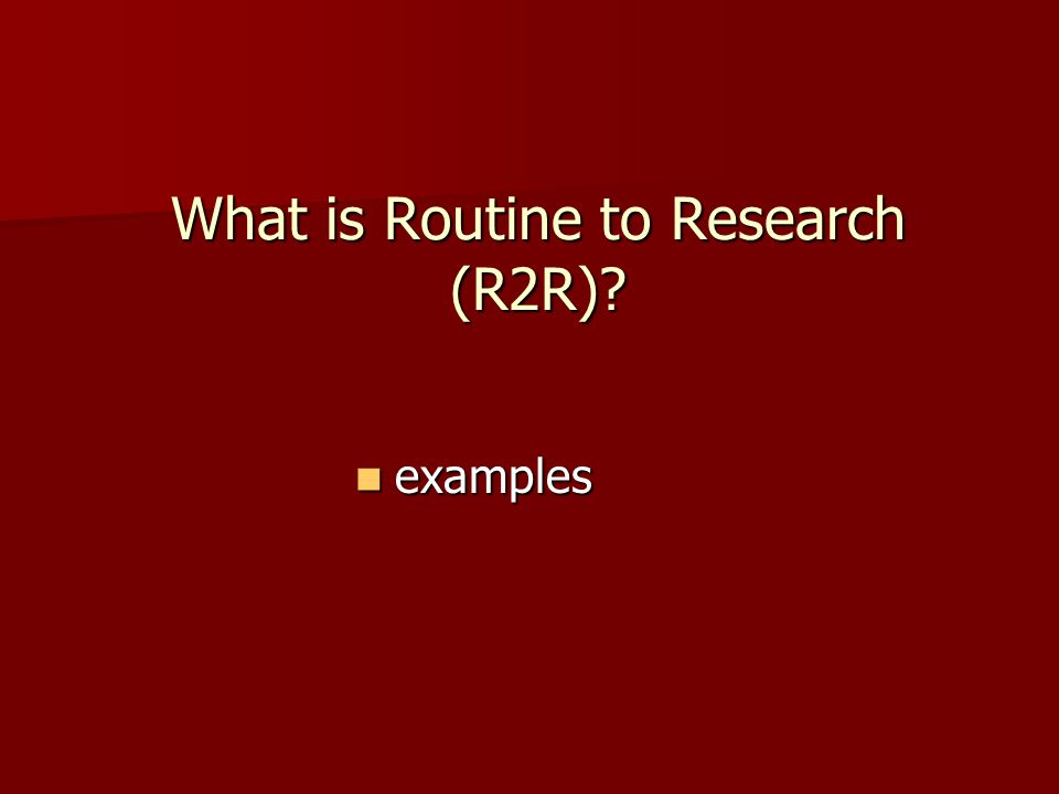 What is Routine to Research (R2R)
