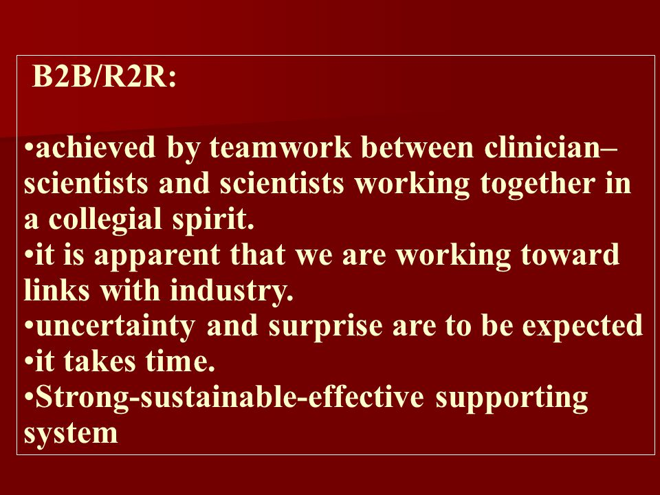 B2B/R2R: achieved by teamwork between clinician–scientists and scientists working together in a collegial spirit.