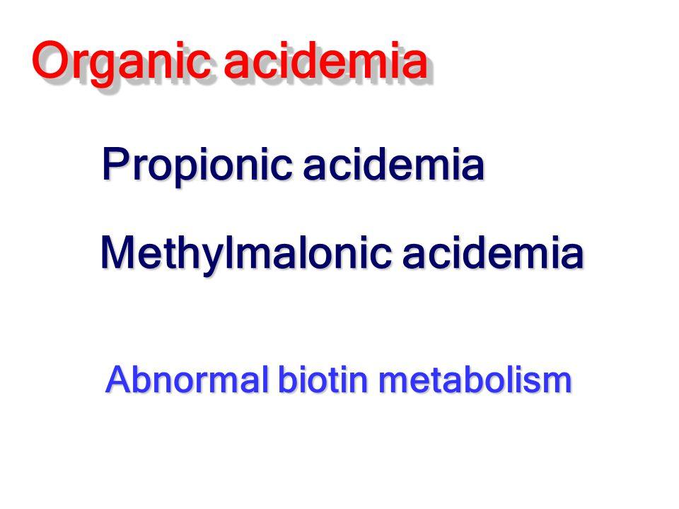 Methylmalonic acidemia Abnormal biotin metabolism