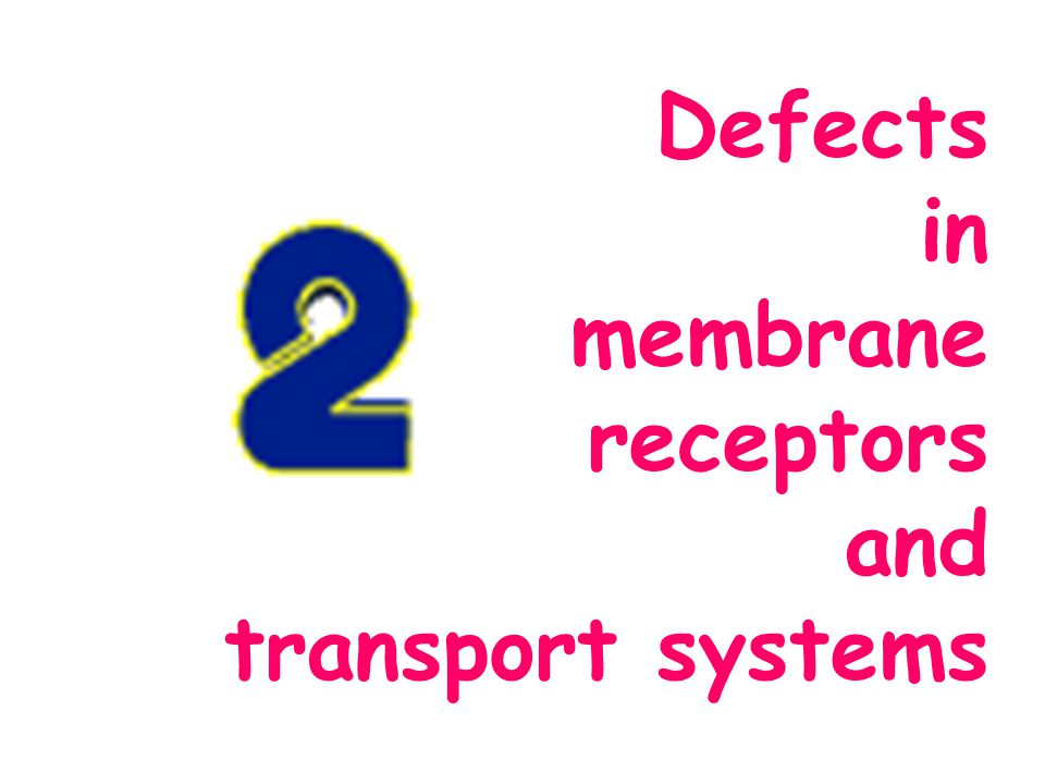 Defects in membrane receptors and transport systems