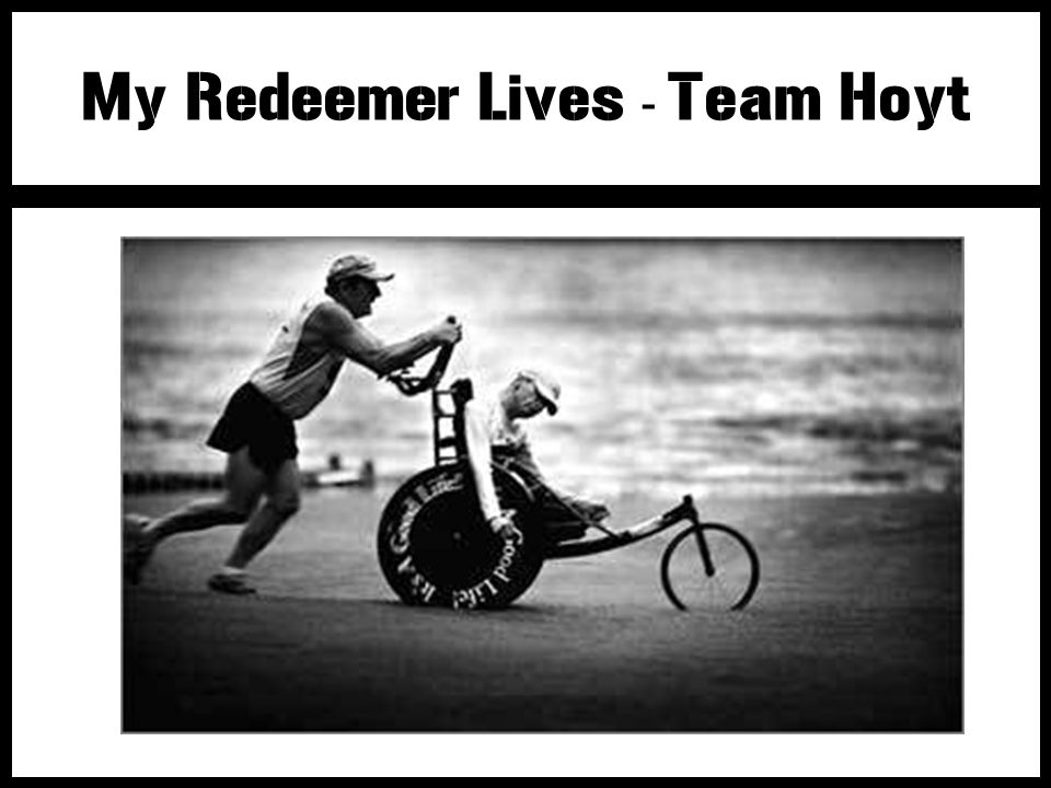 My Redeemer Lives - Team Hoyt