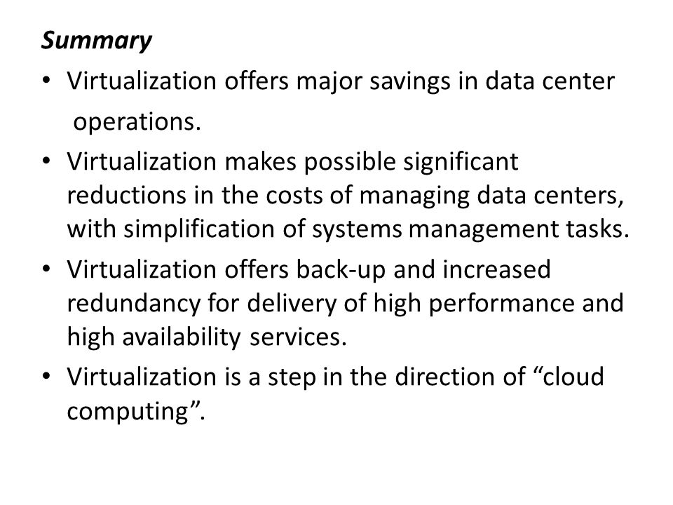 Summary Virtualization offers major savings in data center. operations.