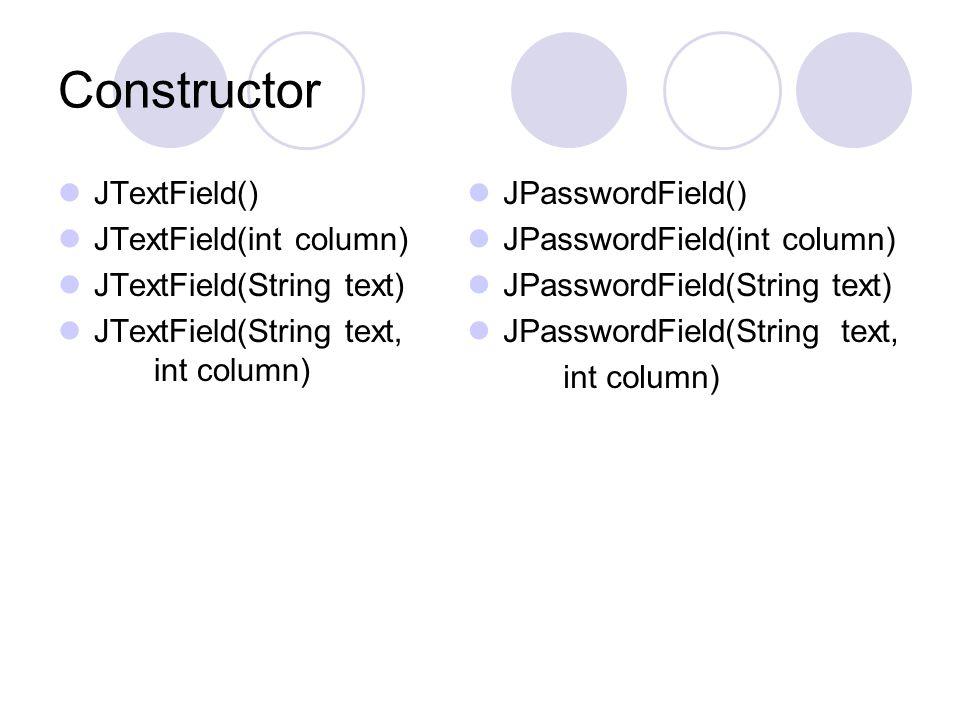 Constructor JTextField() JTextField(int column)