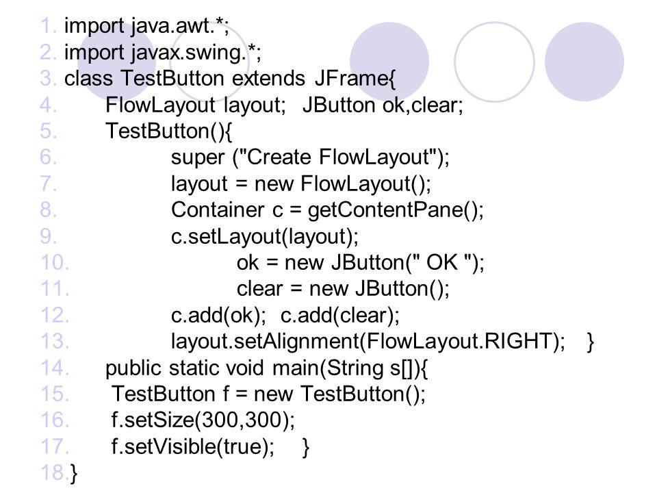 import java.awt.*; import javax.swing.*; class TestButton extends JFrame{ FlowLayout layout; JButton ok,clear;