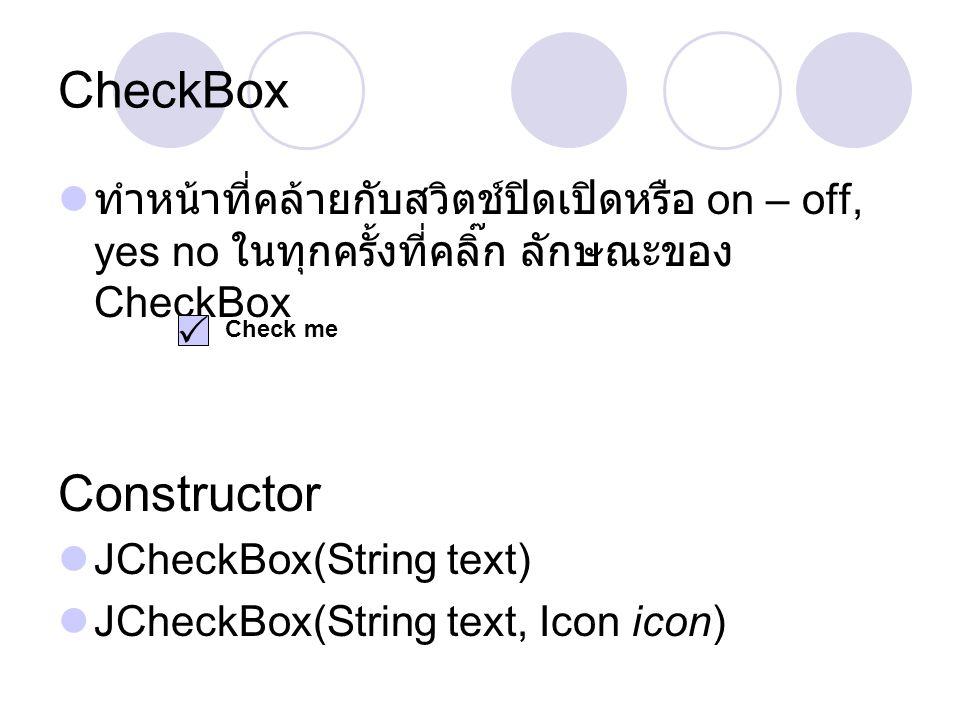 CheckBox ทำหน้าที่คล้ายกับสวิตช์ปิดเปิดหรือ on – off, yes no ในทุกครั้งที่คลิ๊ก ลักษณะของ CheckBox.